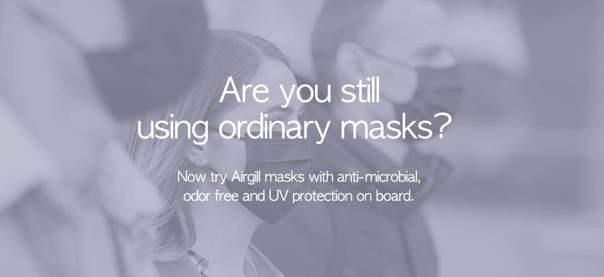 Are you still using ordinary masks? Now try Airgill masks with anti-microbial, odor free and UV protection on board.